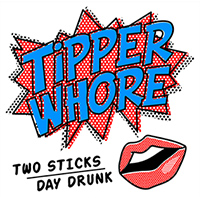 Tipper Whore - Two Sticks / Day Drunk